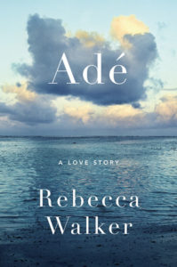 Review: Adé: A Love Story by Rebecca Walker