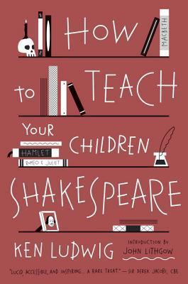 Read more about the article How to Teach Your Children Shakespeare by Ken Ludwig