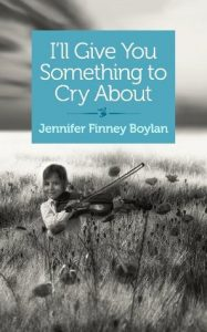 I'll Give You Something to Cry About by Jennifer Finney Boylan