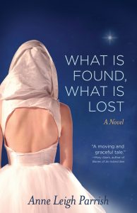 What Is Found, What Is Lost by Anne Leigh Parrish