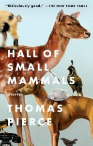 Hall of Small Mammals: Stories by Thomas Pierce