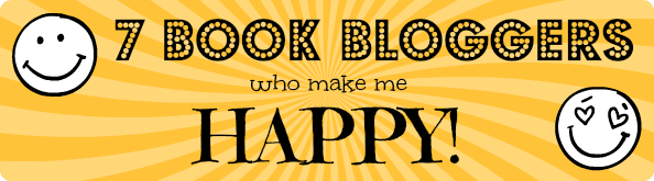 7 Book Bloggers Who Make Me HAPPY!