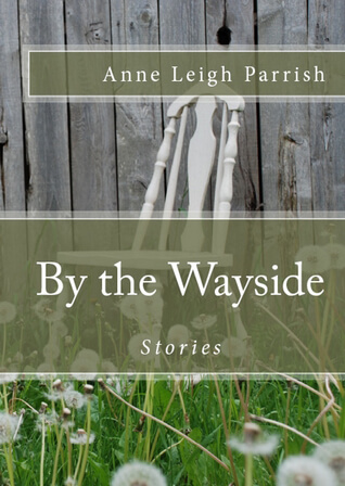 Read more about the article By the Wayside by Anne Leigh Parrish
