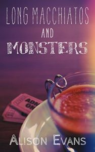 Long Macchiatos and Monsters by Alison Evans