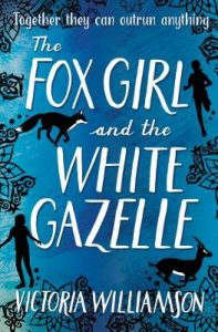 The Fox Girl and the White Gazelle by Victoria Williamson