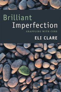 Brilliant Imperfection by Eli Clare