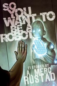 So You Want to be a Robot by A. Merc Rustad