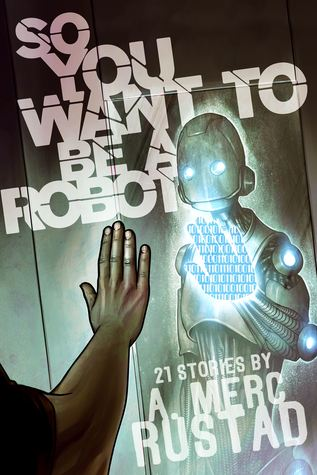 Read more about the article So You Want to be a Robot by A. Merc Rustad