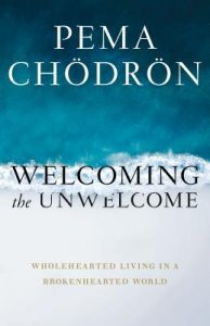 Read more about the article Welcoming the Unwelcome by Pema Chodron