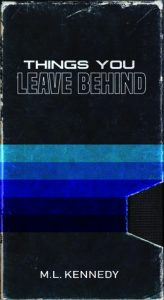 Things You Leave Behind by M.L. Kennedy
