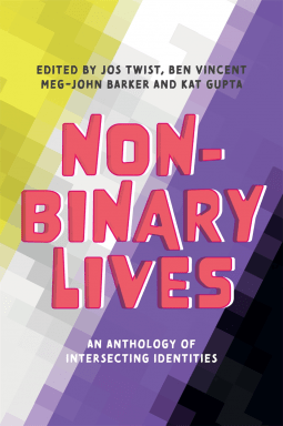Non-Binary Lives edited by Jos Twist, Ben Vincent, Meg-John Barker, and Kat Gupta