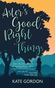 Aster's Good, Right Things by Kate Gordon