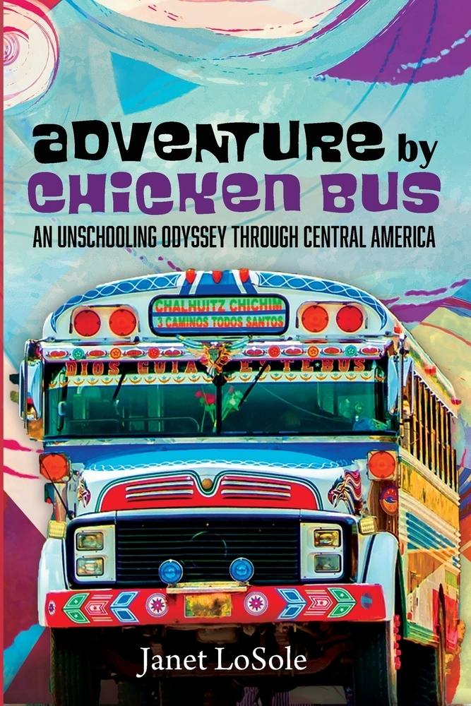 Adventure by Chicken Bus by Janet LoSole