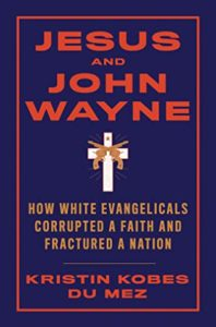 Read more about the article Jesus and John Wayne by Kristin Kobes Du Mez