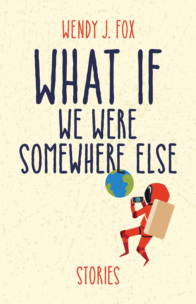 Read more about the article What If We Were Somewhere Else by Wendy J. Fox